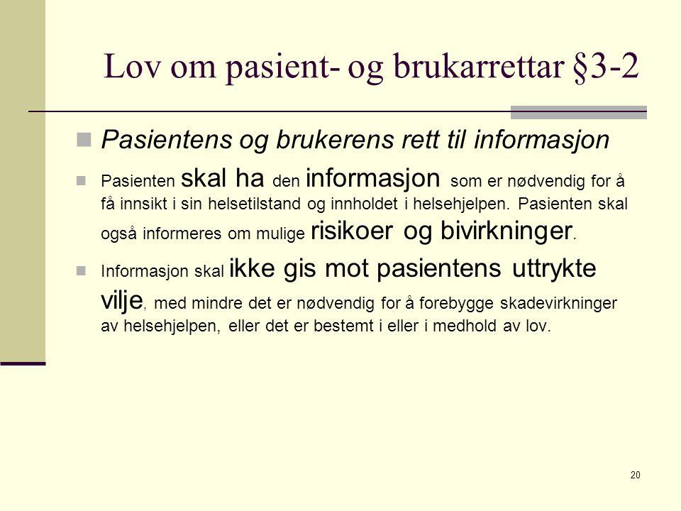 Lov om pasient- og brukarrettar §3-2 Pasientens og brukerens rett til informasjon Pasienten skal ha den informasjon som er nødvendig for å få innsikt