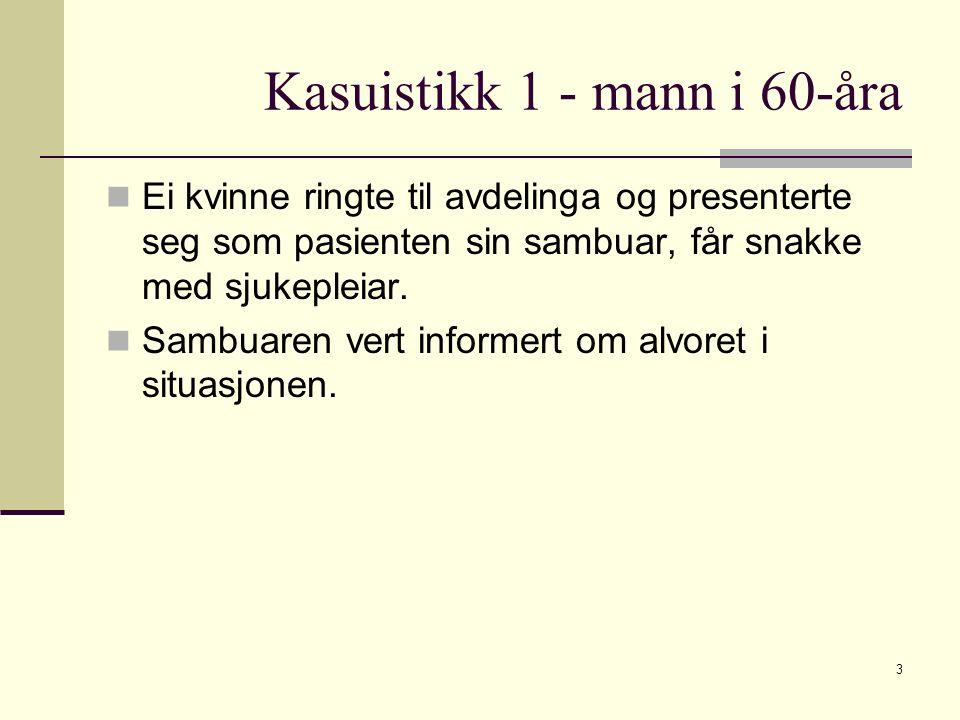 Kasuistikk 1 - mann i 60-åra Ei kvinne ringte til avdelinga og presenterte seg som pasienten sin sambuar, får snakke med sjukepleiar.