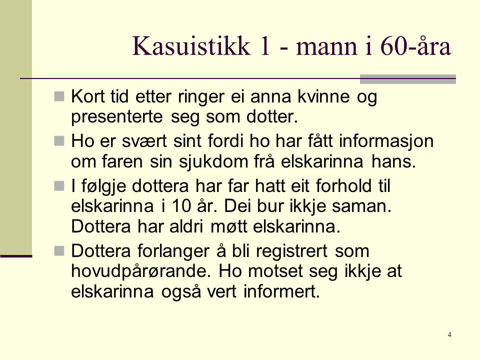 Kasuistikk 1 - mann i 60-åra Kort tid etter ringer ei anna kvinne og presenterte seg som dotter. Ho er svært sint fordi ho har fått informasjon om far