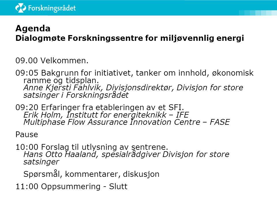 Agenda Dialogmøte Forskningssentre for miljøvennlig energi 09.00 Velkommen.