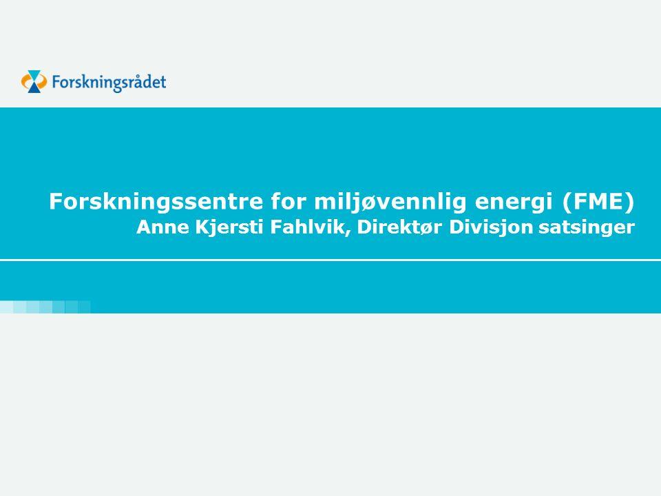 Forskningssentre for miljøvennlig energi (FME) Anne Kjersti Fahlvik, Direktør Divisjon satsinger