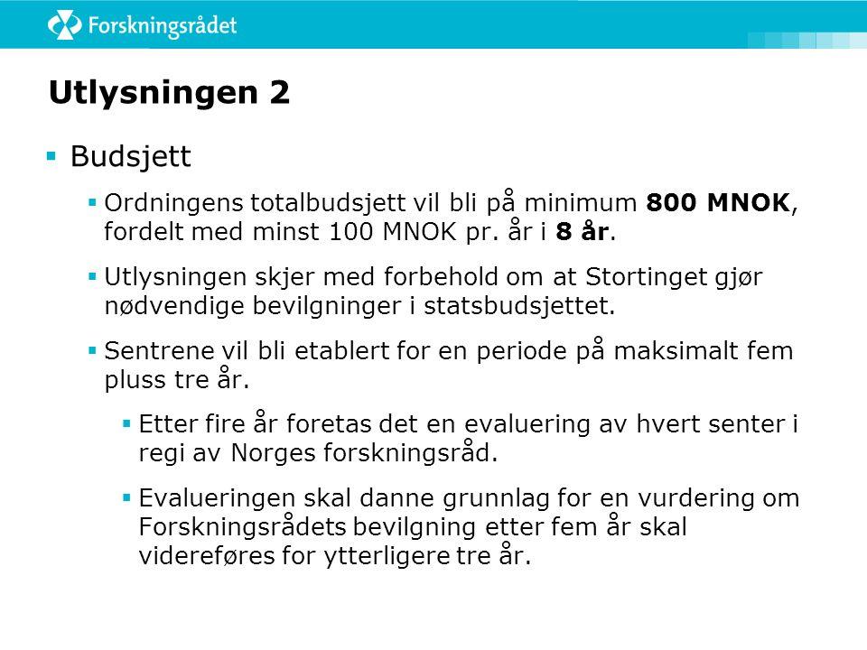 Utlysningen 2  Budsjett  Ordningens totalbudsjett vil bli på minimum 800 MNOK, fordelt med minst 100 MNOK pr.