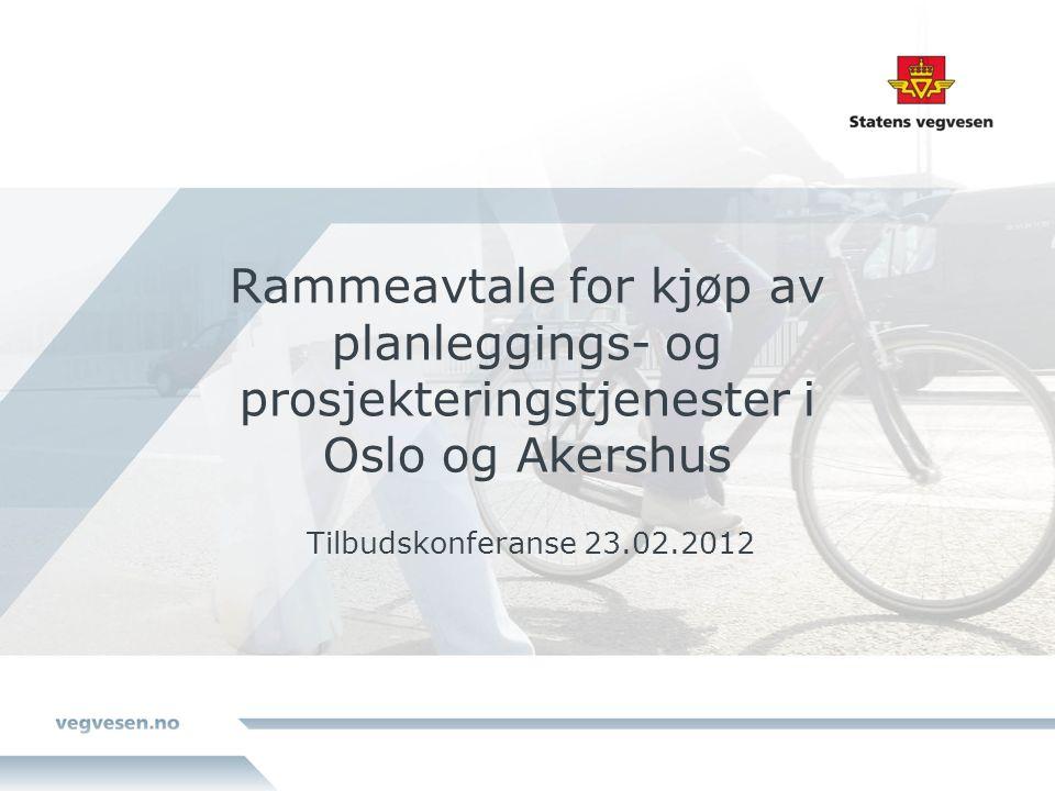 Rammeavtale for kjøp av planleggings- og prosjekteringstjenester i Oslo og Akershus Tilbudskonferanse 23.02.2012