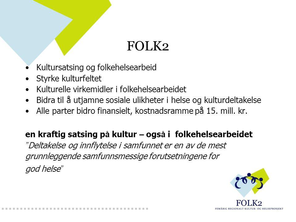 FOLK2 Kultursatsing og folkehelsearbeid Styrke kulturfeltet Kulturelle virkemidler i folkehelsearbeidet Bidra til å utjamne sosiale ulikheter i helse