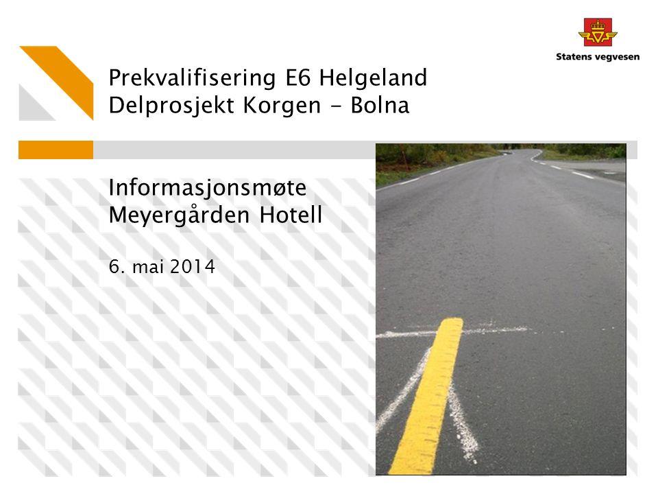 Prekvalifisering E6 Helgeland Delprosjekt Korgen - Bolna Informasjonsmøte Meyergården Hotell 6. mai 2014