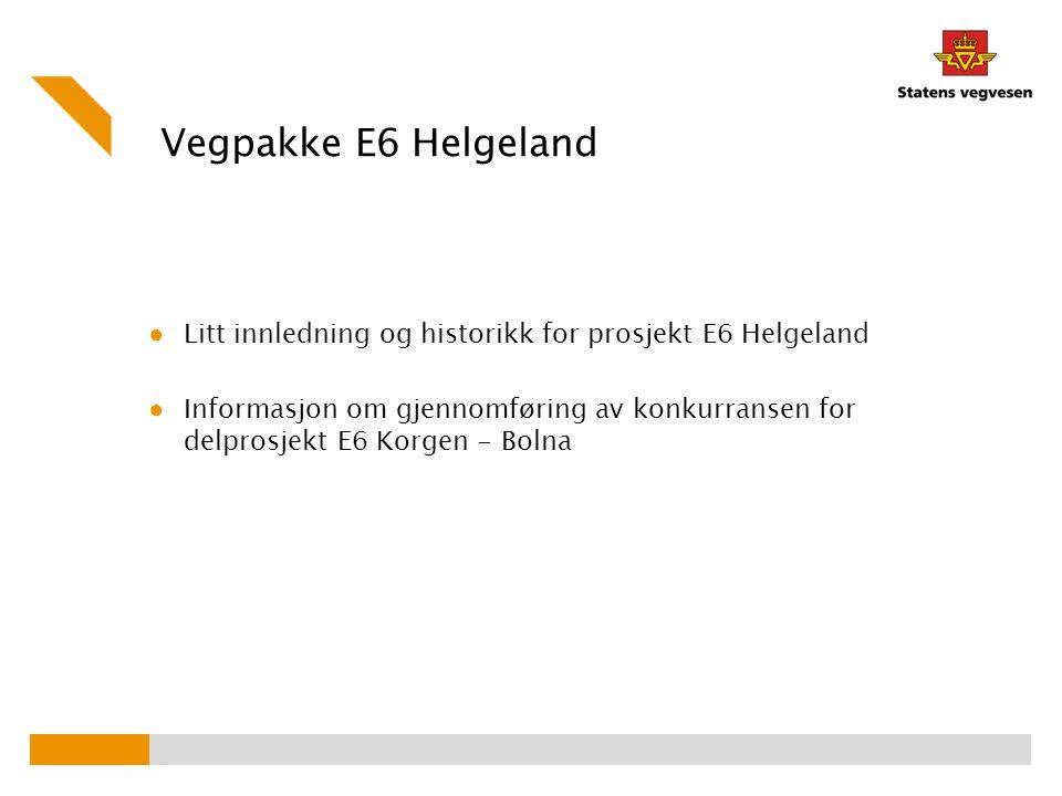 Vegpakke E6 Helgeland ● Litt innledning og historikk for prosjekt E6 Helgeland ● Informasjon om gjennomføring av konkurransen for delprosjekt E6 Korgen - Bolna
