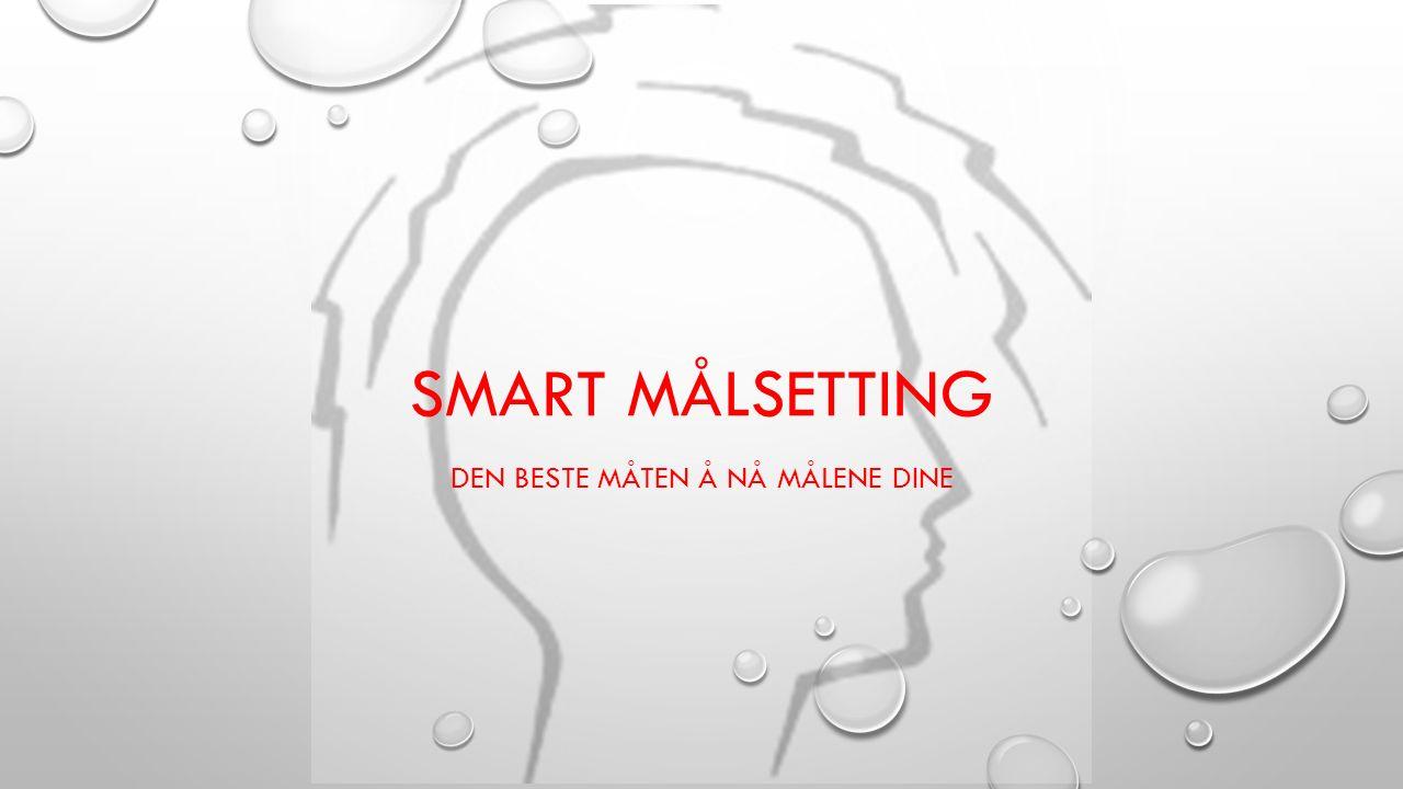 SMART MÅLSETTING DEN BESTE MÅTEN Å NÅ MÅLENE DINE