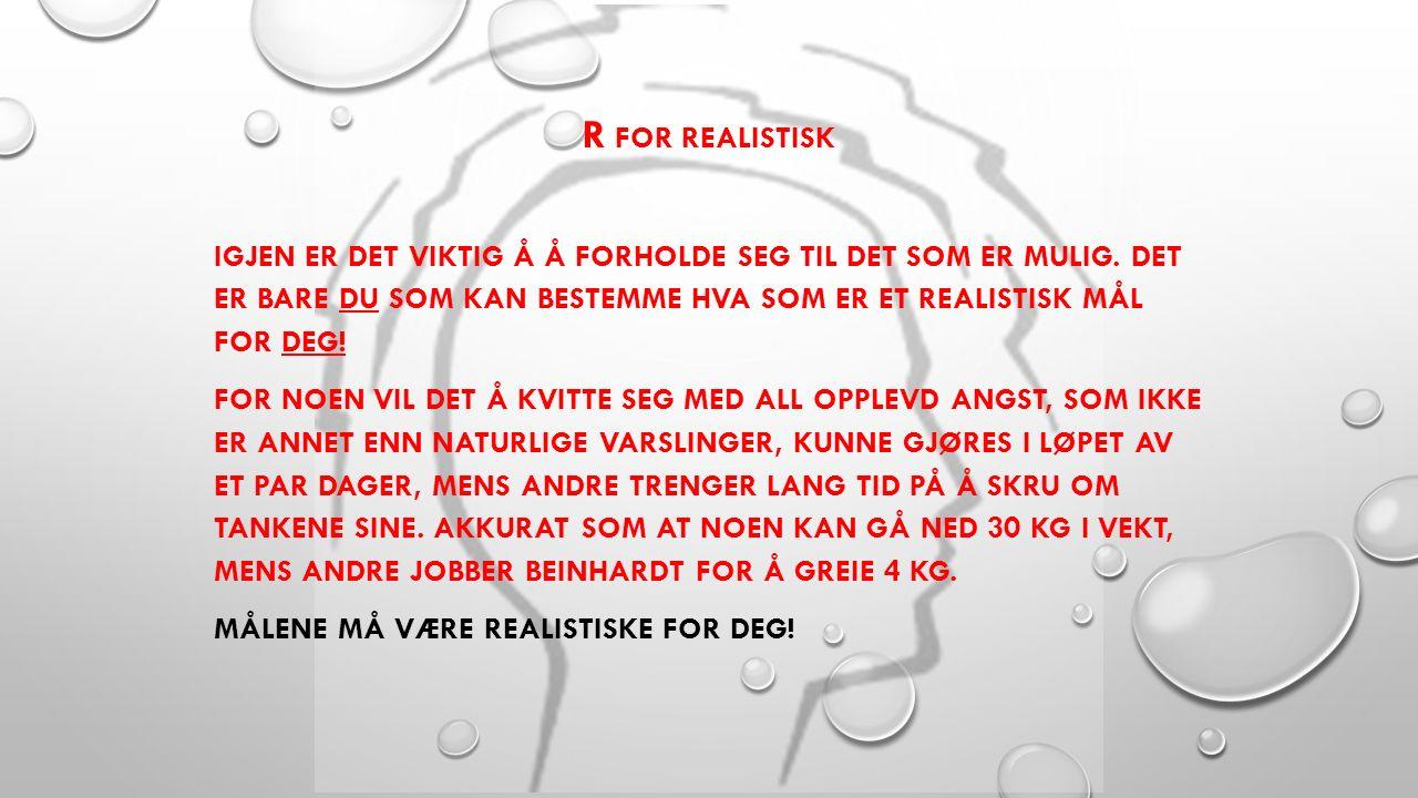 R FOR REALISTISK IGJEN ER DET VIKTIG Å Å FORHOLDE SEG TIL DET SOM ER MULIG.