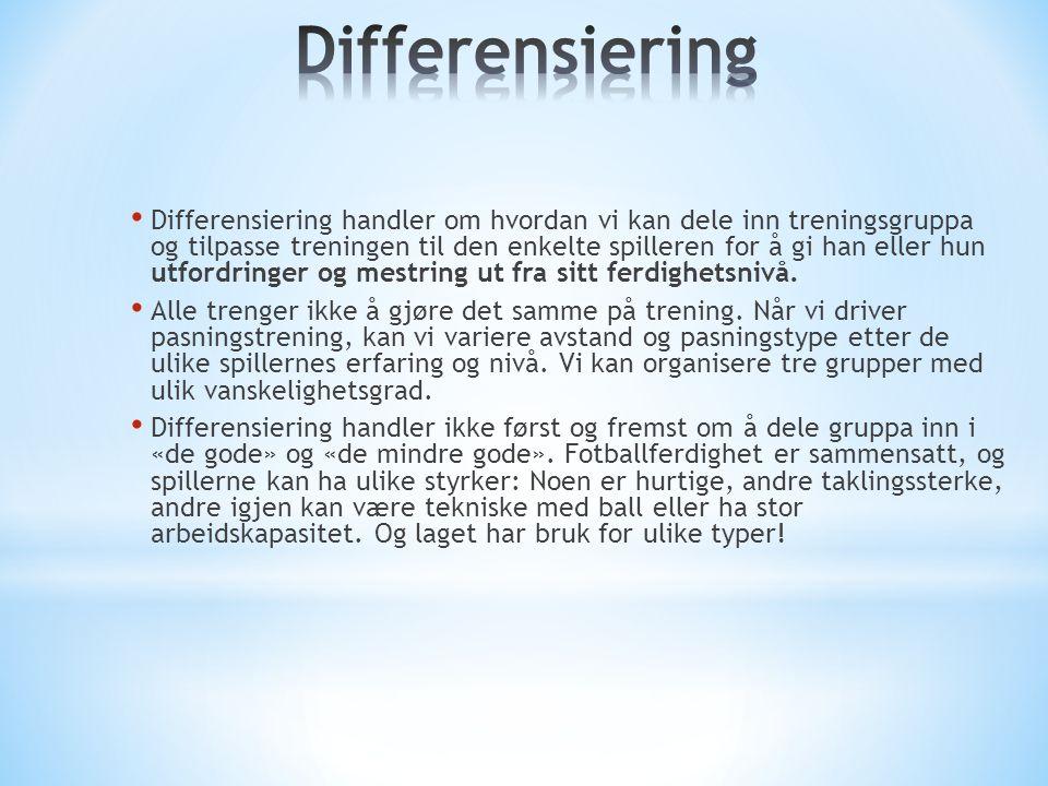 Differensiering handler om hvordan vi kan dele inn treningsgruppa og tilpasse treningen til den enkelte spilleren for å gi han eller hun utfordringer og mestring ut fra sitt ferdighetsnivå.