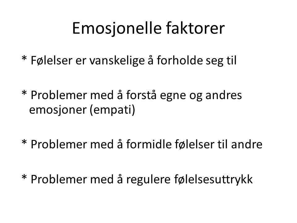 Emosjonelle faktorer * Følelser er vanskelige å forholde seg til * Problemer med å forstå egne og andres emosjoner (empati) * Problemer med å formidle følelser til andre * Problemer med å regulere følelsesuttrykk