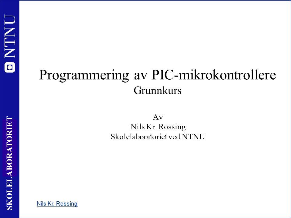 1 SKOLELABORATORIET Programmering av PIC-mikrokontrollere Grunnkurs Av Nils Kr.