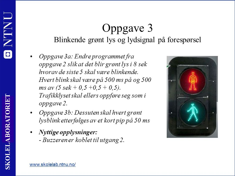 28 SKOLELABORATORIET Oppgave 3a: Endre programmet fra oppgave 2 slik at det blir grønt lys i 8 sek hvorav de siste 5 skal være blinkende.
