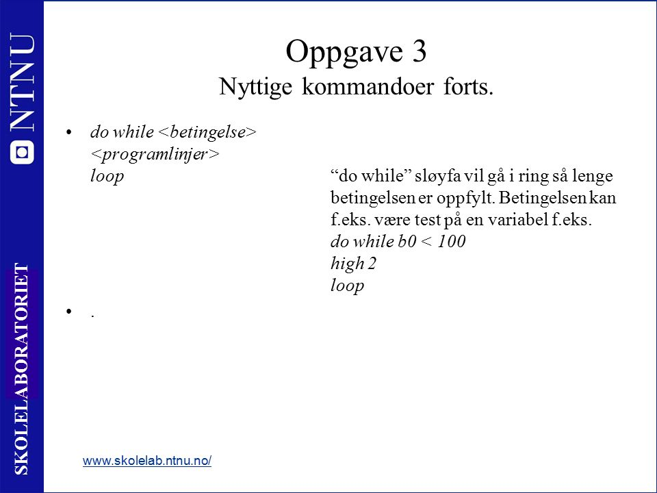 35 SKOLELABORATORIET www.skolelab.ntnu.no/ Oppgave 3 Nyttige kommandoer forts.