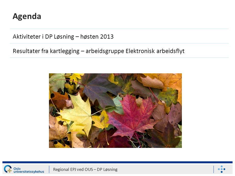 Agenda Aktiviteter i DP Løsning – høsten 2013 Resultater fra kartlegging – arbeidsgruppe Elektronisk arbeidsflyt Regional EPJ ved OUS – DP Løsning