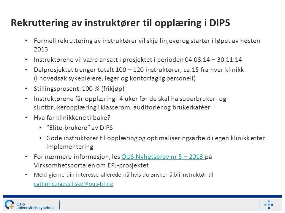 Rekruttering av instruktører til opplæring i DIPS Formell rekruttering av instruktører vil skje linjevei og starter i løpet av høsten 2013 Instruktøre