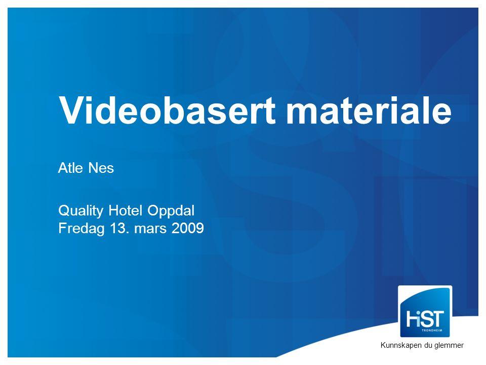 Videobasert materiale Atle Nes Quality Hotel Oppdal Fredag 13. mars 2009 Kunnskapen du glemmer