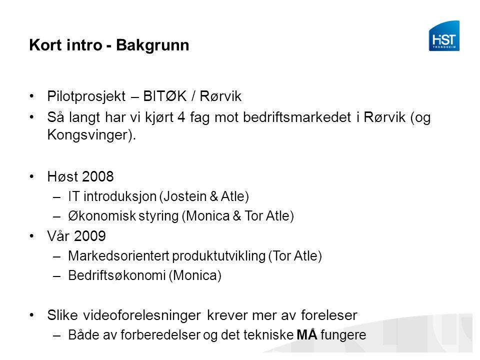Kort intro - Bakgrunn Pilotprosjekt – BITØK / Rørvik Så langt har vi kjørt 4 fag mot bedriftsmarkedet i Rørvik (og Kongsvinger).