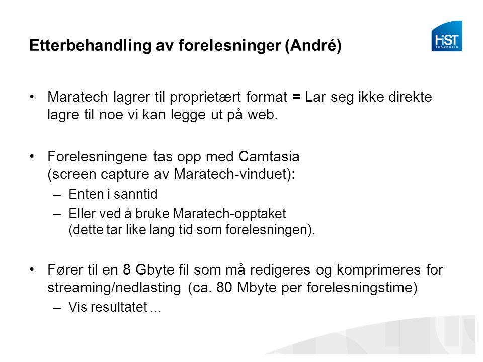 Etterbehandling av forelesninger (André) Maratech lagrer til proprietært format = Lar seg ikke direkte lagre til noe vi kan legge ut på web.