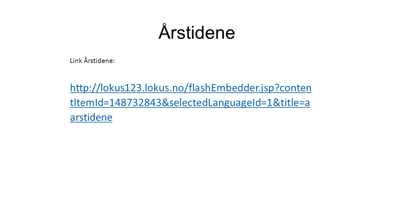 Årstidene Link Årstidene: http://lokus123.lokus.no/flashEmbedder.jsp conten tItemId=148732843&selectedLanguageId=1&title=a arstidene