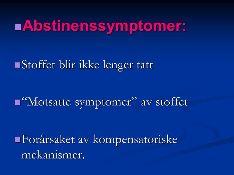 Abstinenssymptomer: Abstinenssymptomer: Stoffet blir ikke lenger tatt Stoffet blir ikke lenger tatt Motsatte symptomer av stoffet Motsatte symptomer av stoffet Forårsaket av kompensatoriske mekanismer.