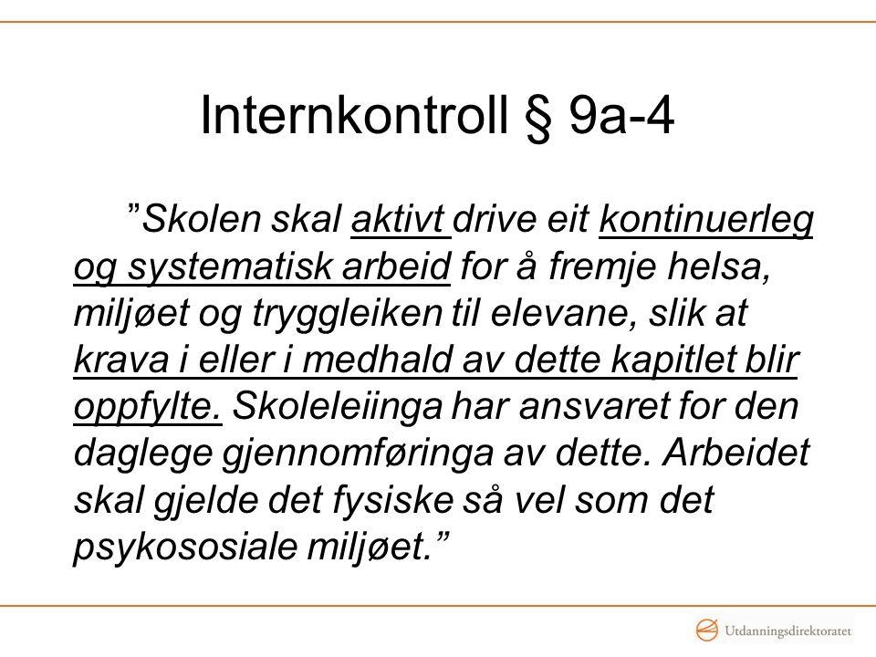 Internkontroll § 9a-4 Skolen skal aktivt drive eit kontinuerleg og systematisk arbeid for å fremje helsa, miljøet og tryggleiken til elevane, slik at krava i eller i medhald av dette kapitlet blir oppfylte.