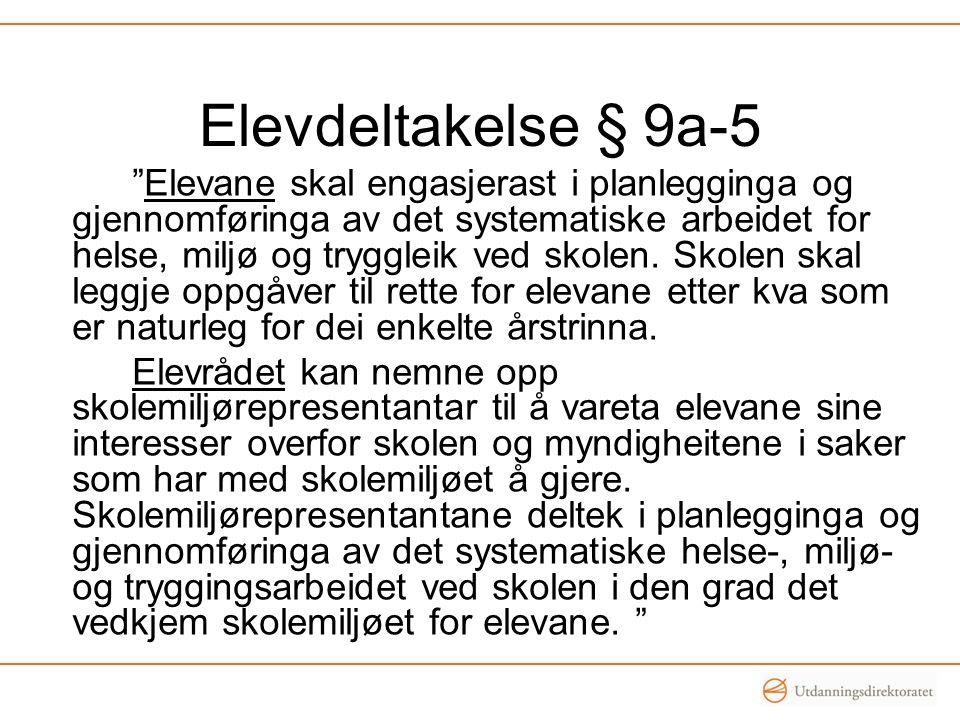 Elevdeltakelse § 9a-5 Elevane skal engasjerast i planlegginga og gjennomføringa av det systematiske arbeidet for helse, miljø og tryggleik ved skolen.