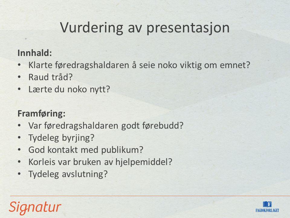 Vurdering av presentasjon Innhald: Klarte føredragshaldaren å seie noko viktig om emnet? Raud tråd? Lærte du noko nytt? Framføring: Var føredragshalda