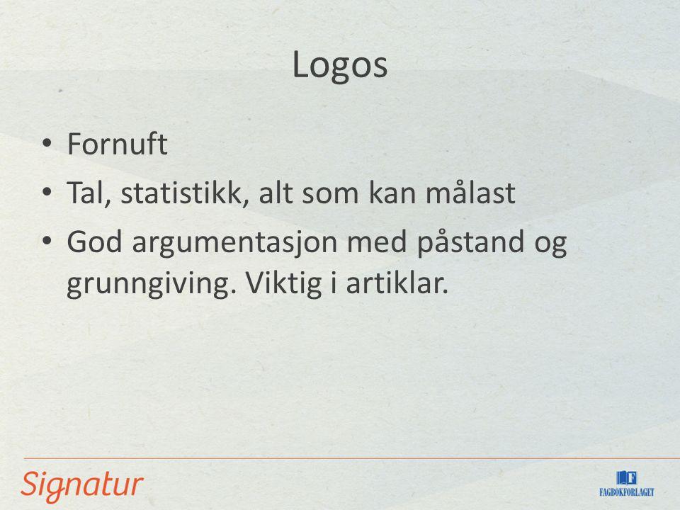 Logos Fornuft Tal, statistikk, alt som kan målast God argumentasjon med påstand og grunngiving. Viktig i artiklar.