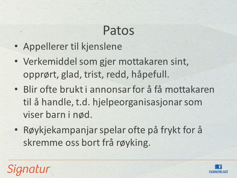 Patos Appellerer til kjenslene Verkemiddel som gjer mottakaren sint, opprørt, glad, trist, redd, håpefull. Blir ofte brukt i annonsar for å få mottaka