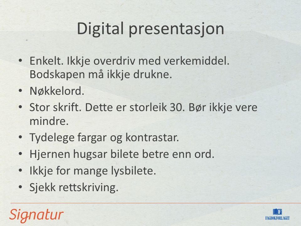 Digital presentasjon Enkelt. Ikkje overdriv med verkemiddel. Bodskapen må ikkje drukne. Nøkkelord. Stor skrift. Dette er storleik 30. Bør ikkje vere m