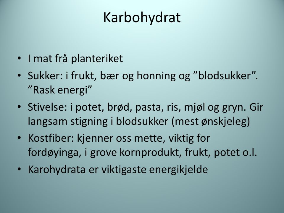 """Karbohydrat I mat frå planteriket Sukker: i frukt, bær og honning og """"blodsukker"""". """"Rask energi"""" Stivelse: i potet, brød, pasta, ris, mjøl og gryn. Gi"""