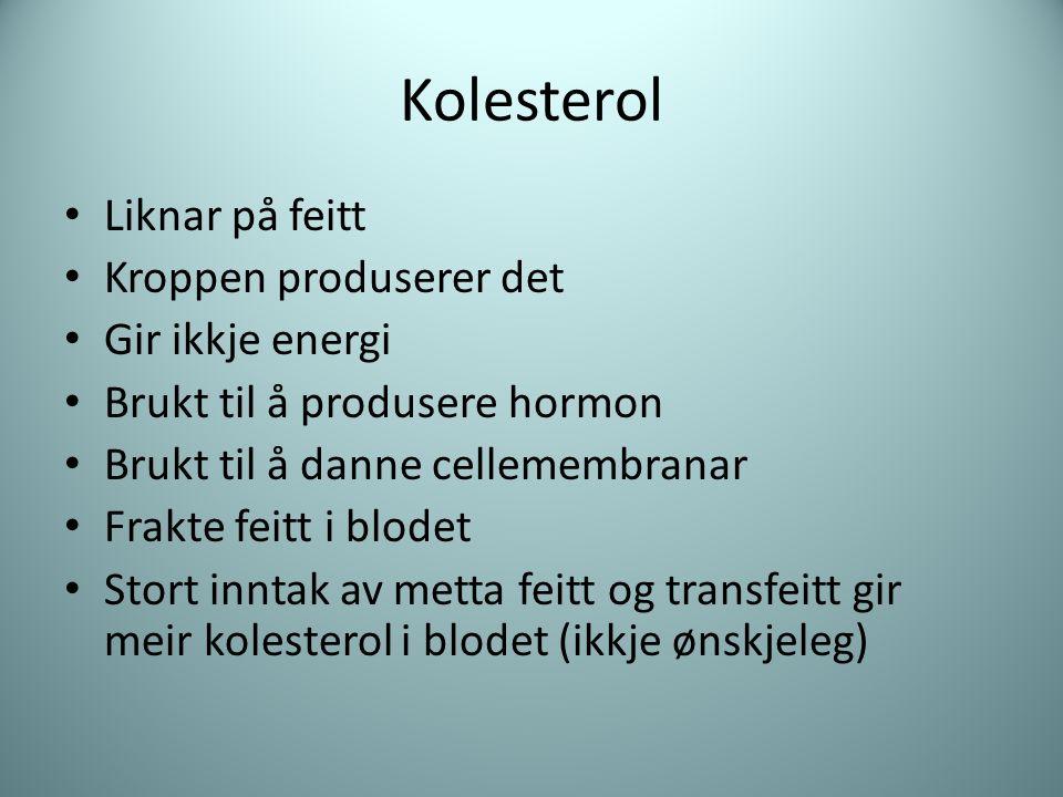 Kolesterol Liknar på feitt Kroppen produserer det Gir ikkje energi Brukt til å produsere hormon Brukt til å danne cellemembranar Frakte feitt i blodet Stort inntak av metta feitt og transfeitt gir meir kolesterol i blodet (ikkje ønskjeleg)