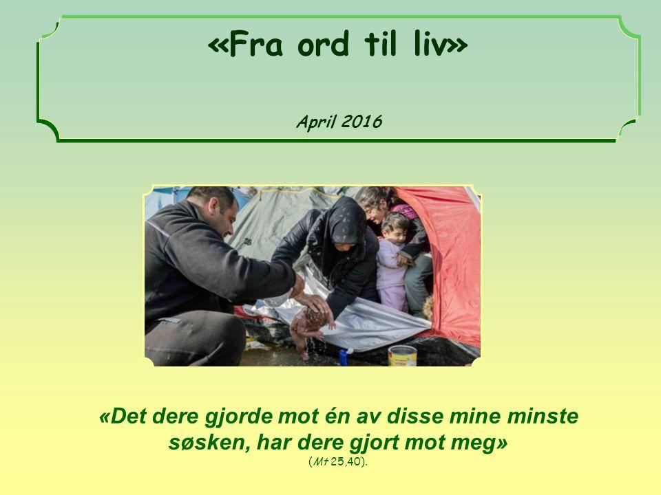 «Det dere gjorde mot én av disse mine minste søsken, har dere gjort mot meg» (Mt 25,40).
