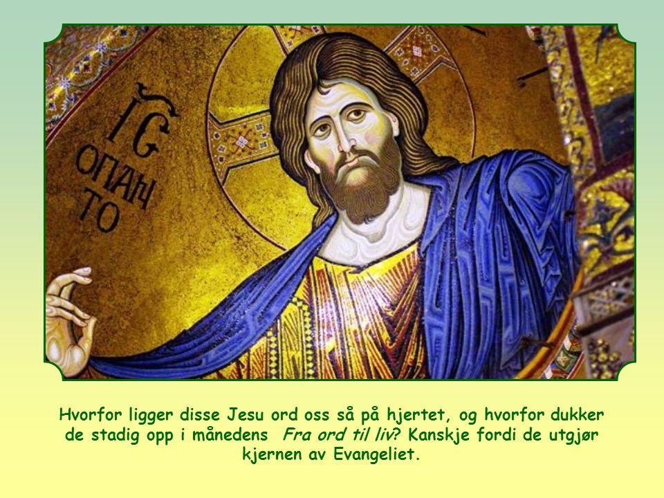 Hvorfor ligger disse Jesu ord oss så på hjertet, og hvorfor dukker de stadig opp i månedens Fra ord til liv.