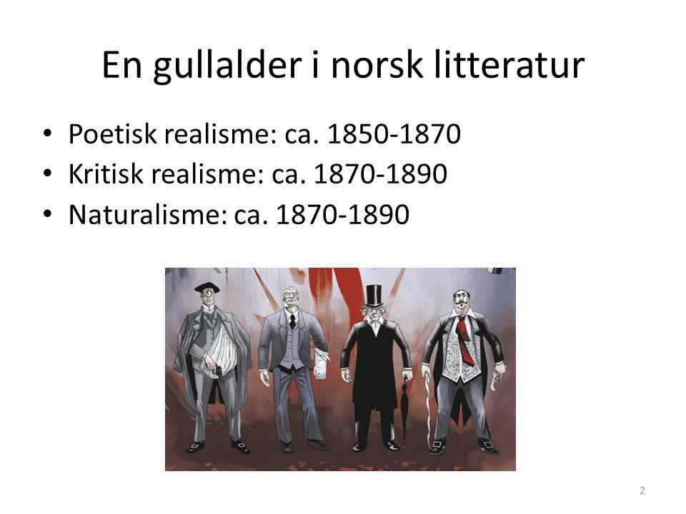 Poetisk realisme: 1850−1870 Trekk både fra romantikken og realismen Nye tema og skrivemåter Camilla Collett og Bjørnstjerne Bjørnson 3