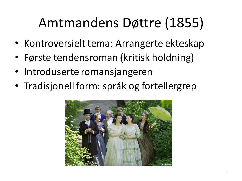 Amtmandens Døttre (1855) Kontroversielt tema: Arrangerte ekteskap Første tendensroman (kritisk holdning) Introduserte romansjangeren Tradisjonell form: språk og fortellergrep 4