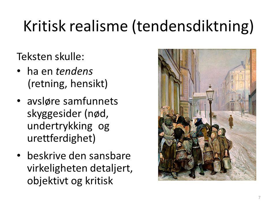 Kritisk realisme (tendensdiktning) Teksten skulle: ha en tendens (retning, hensikt) avsløre samfunnets skyggesider (nød, undertrykking og urettferdighet) beskrive den sansbare virkeligheten detaljert, objektivt og kritisk 7