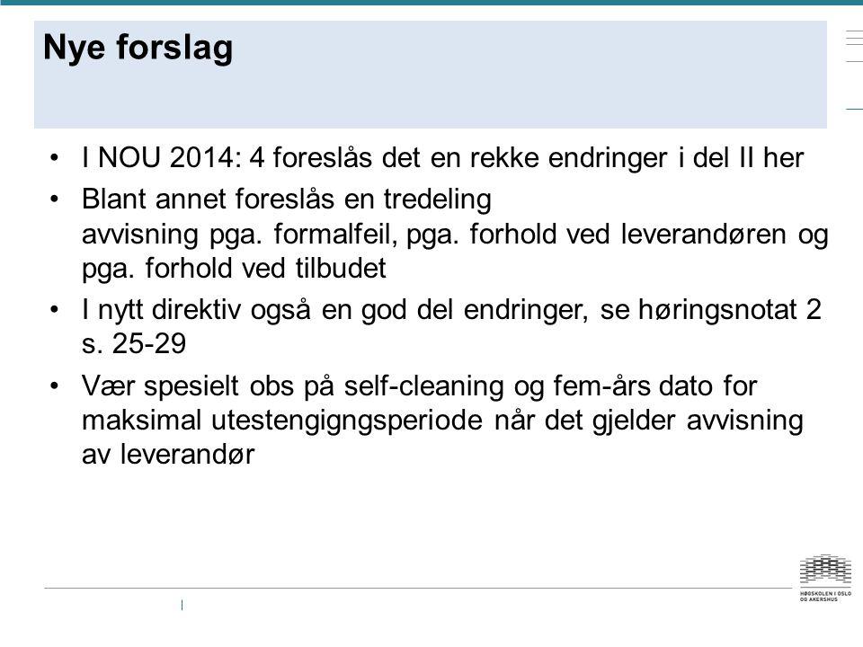 Nye forslag I NOU 2014: 4 foreslås det en rekke endringer i del II her Blant annet foreslås en tredeling avvisning pga. formalfeil, pga. forhold ved l