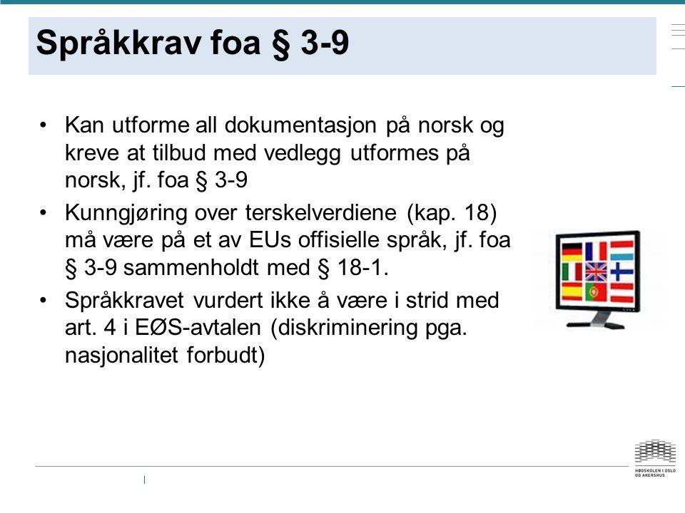 Språkkrav foa § 3-9 Kan utforme all dokumentasjon på norsk og kreve at tilbud med vedlegg utformes på norsk, jf. foa § 3-9 Kunngjøring over terskelver