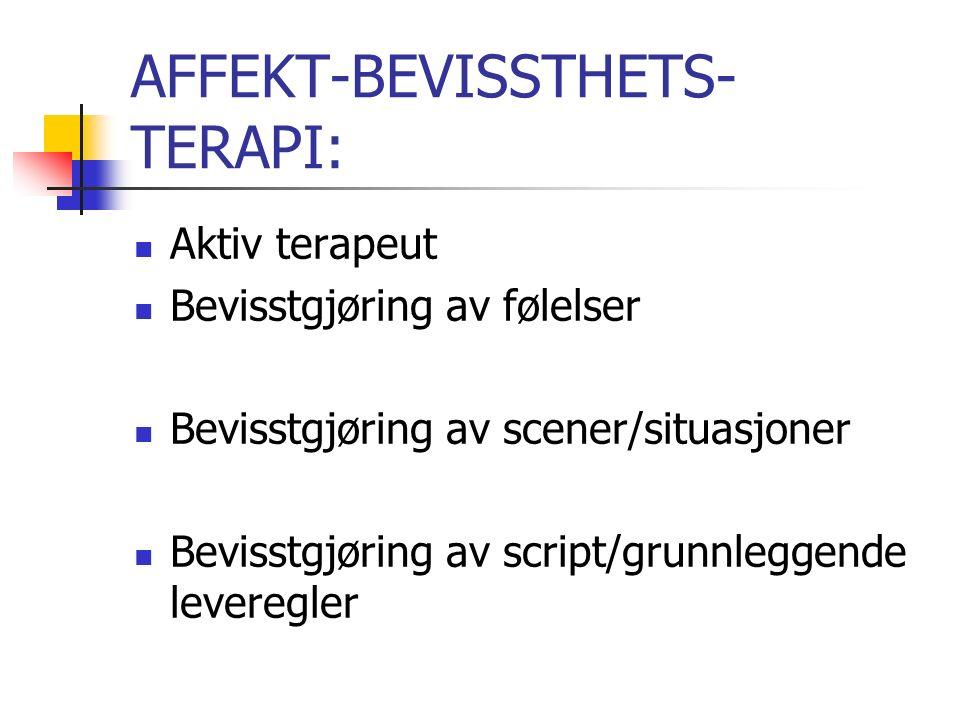 AFFEKT-BEVISSTHETS- TERAPI: Aktiv terapeut Bevisstgjøring av følelser Bevisstgjøring av scener/situasjoner Bevisstgjøring av script/grunnleggende leveregler