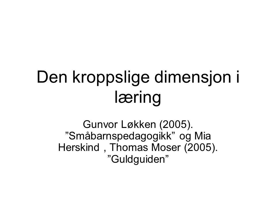 Den kroppslige dimensjon i læring Gunvor Løkken (2005).