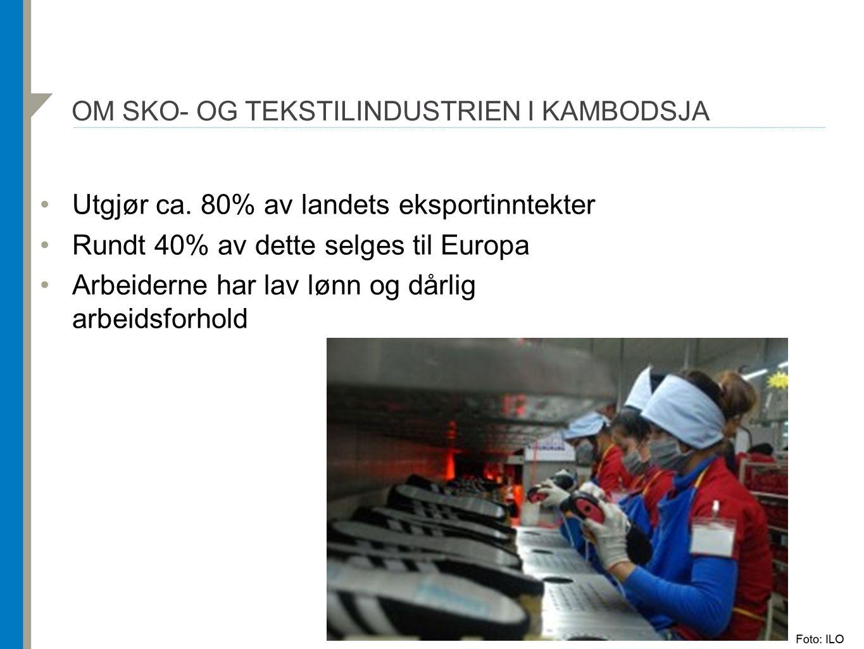 OM SKO- OG TEKSTILINDUSTRIEN I KAMBODSJA Utgjør ca.