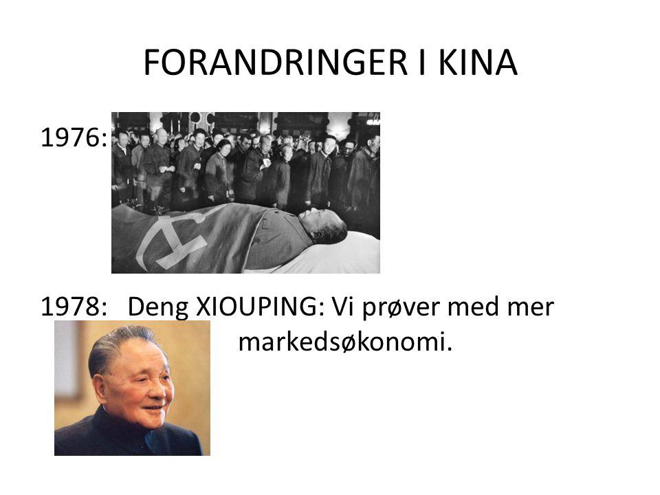 FORANDRINGER I KINA 1976: 1978: Deng XIOUPING: Vi prøver med mer markedsøkonomi.