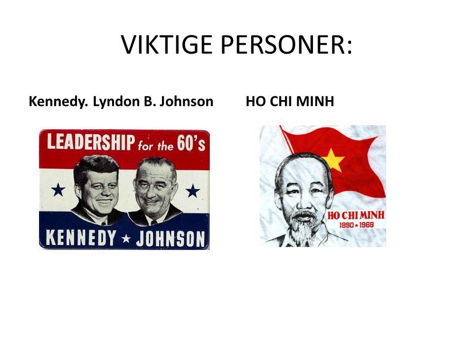 VIKTIGE PERSONER: Kennedy. Lyndon B. JohnsonHO CHI MINH