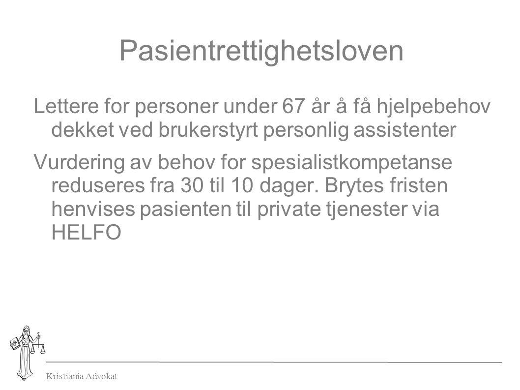 Kristiania Advokat Pasientrettighetsloven Lettere for personer under 67 år å få hjelpebehov dekket ved brukerstyrt personlig assistenter Vurdering av behov for spesialistkompetanse reduseres fra 30 til 10 dager.