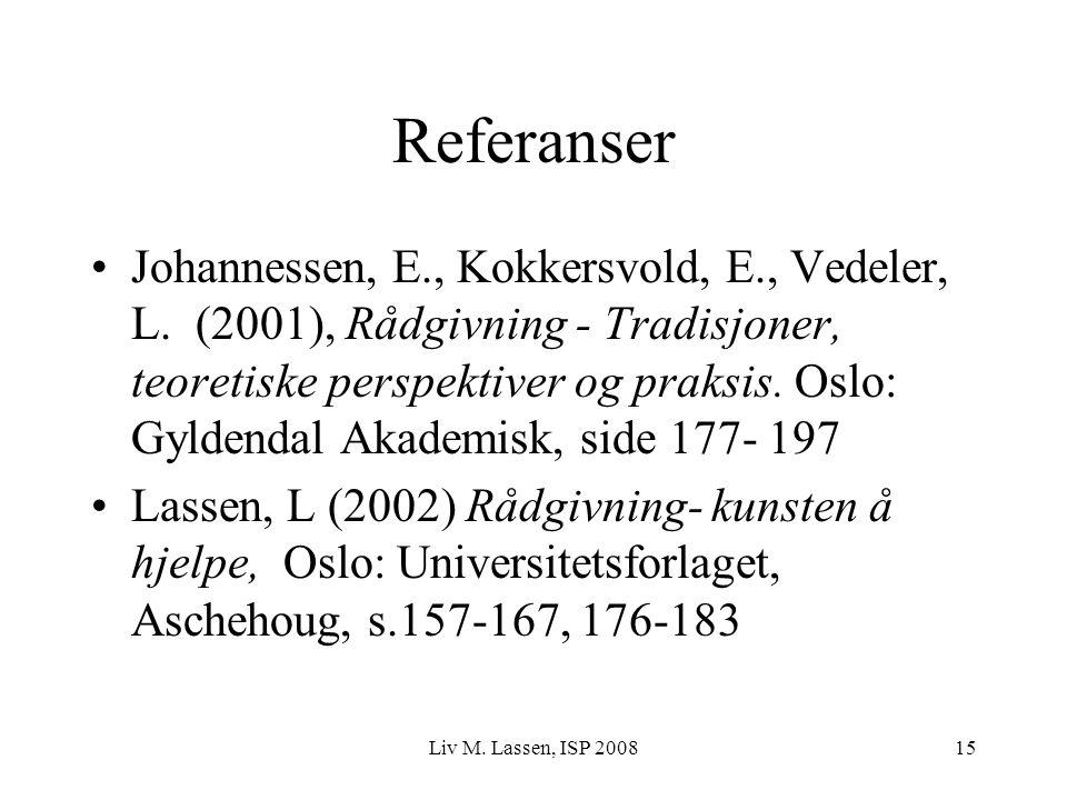 Liv M. Lassen, ISP 200815 Referanser Johannessen, E., Kokkersvold, E., Vedeler, L. (2001), Rådgivning - Tradisjoner, teoretiske perspektiver og praksi