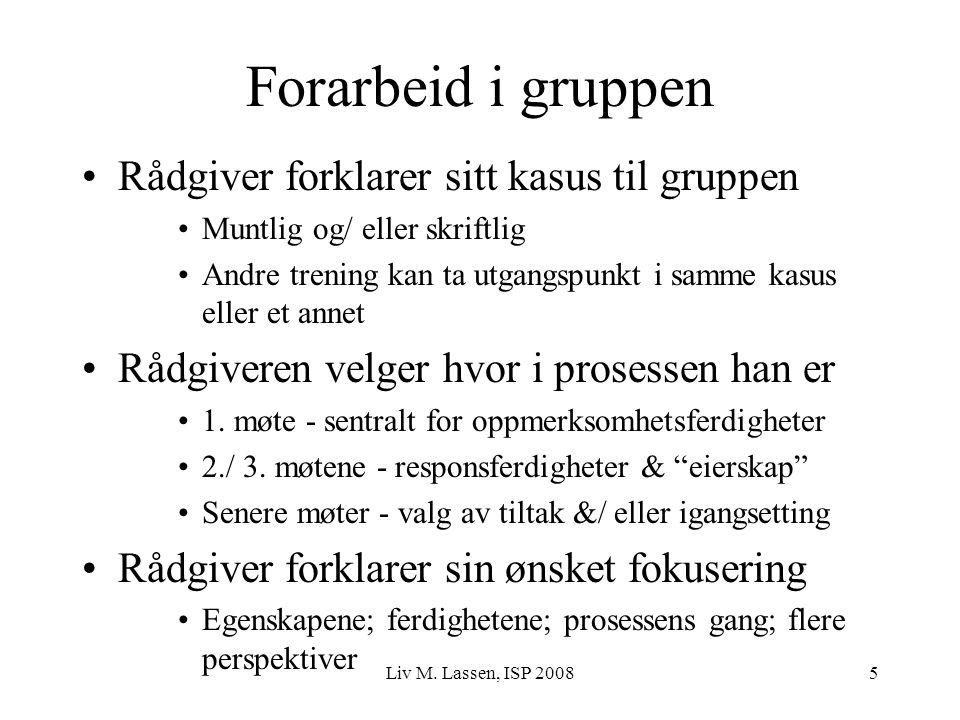 Liv M. Lassen, ISP 20085 Forarbeid i gruppen Rådgiver forklarer sitt kasus til gruppen Muntlig og/ eller skriftlig Andre trening kan ta utgangspunkt i