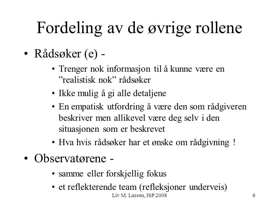 """Liv M. Lassen, ISP 20086 Fordeling av de øvrige rollene Rådsøker (e) - Trenger nok informasjon til å kunne være en """"realistisk nok"""" rådsøker Ikke muli"""