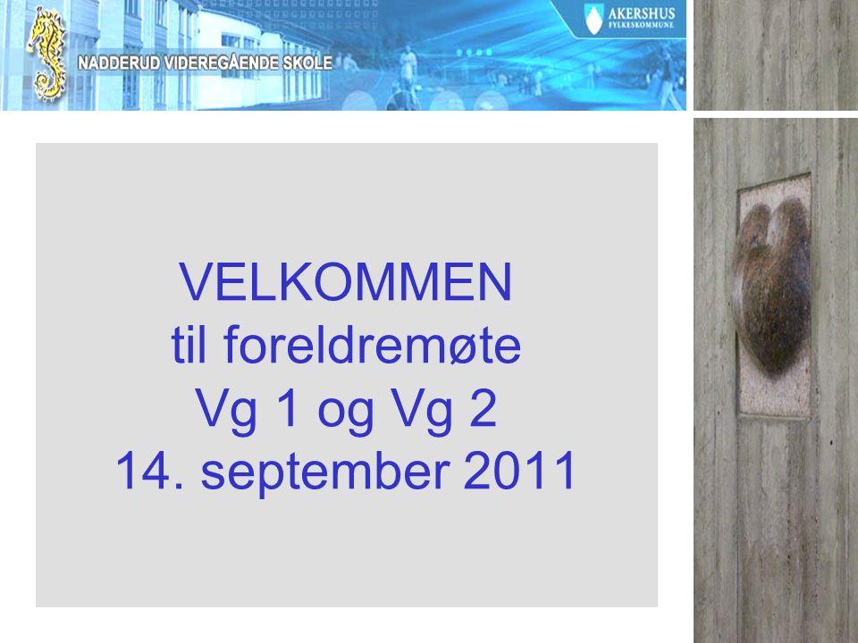 VELKOMMEN til foreldremøte Vg 1 og Vg 2 14. september 2011