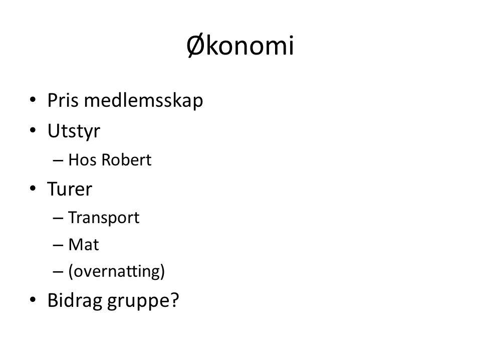 Økonomi Pris medlemsskap Utstyr – Hos Robert Turer – Transport – Mat – (overnatting) Bidrag gruppe